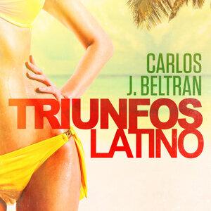 Triunfos Latino: Carlos J. Beltran (Sus Grandes Exitos de Ayer)