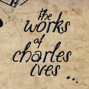 The Works of Charles Ives