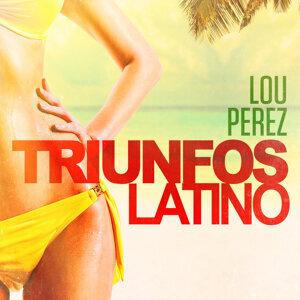 Triunfos Latino: Lou Perez (Sus Grandes Exitos de Ayer)