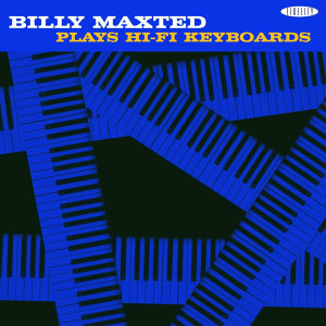 Billy Maxted Plays Hi-Fi Keyboards