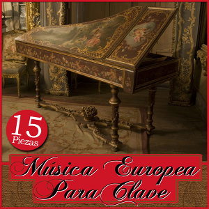 15 Piezas De Clave. Antigua Música Clásica Europea
