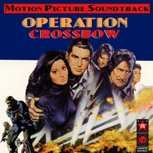 Operation Crossbow (Music From The Original 1965 Motion Picture Soundtrack)