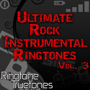Ultimate Rock Instrumental Ringtones Vol. 3 - Rocks Greatest Instrumental Ringtone Hits