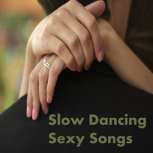 Slow Dancing: Sexy Songs