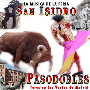 San Isidro. La Música de la Feria. Pasodobles, Toros en las Ventas de Madrid
