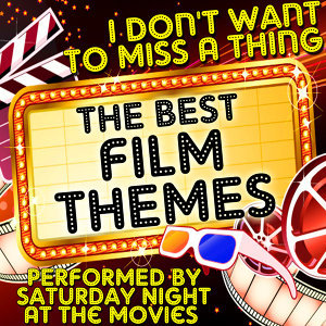 I Don't Want to Miss a Thing: The Best Film Themes