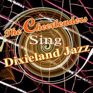 The Cheerleaders Sing Dixieland Jazz