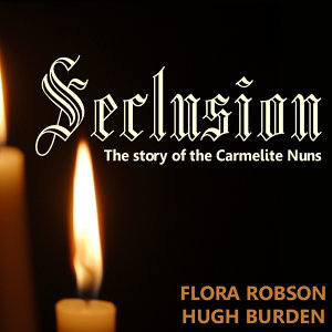 Seclusion - The Story of Carmelite Nuns