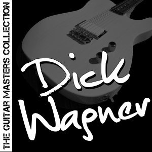 The Guitar Masters Collection: Dick Wagner
