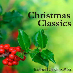 Christmas Classics - Traditional Christmas Music