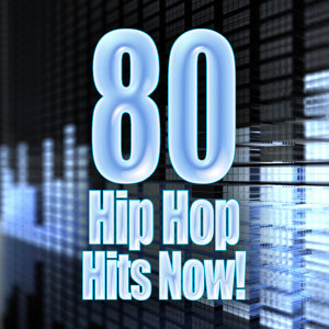80 Hip Hop Hits Now!
