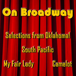 On Broadway: Selections from Oklahoma!, South Pacific, My Fair Lady, and Camelot