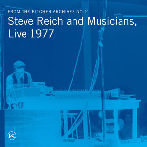 From the Kitchen Archives No. 2: Steve Reich & Musicians, Live 1977