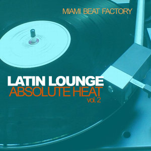 Latin Lounge - Absolute Heat Vol. 2
