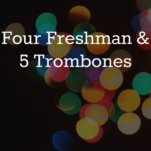 Four Freshman and 5 Trombones