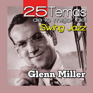 Glen Miller. 25 Temas de lo Mejor del Swing Jazz