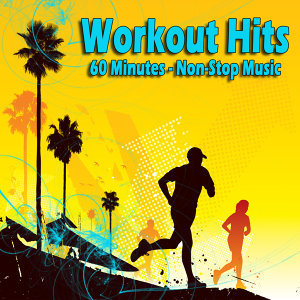 Workout Hits - 60 Minutes of Non-Stop Music