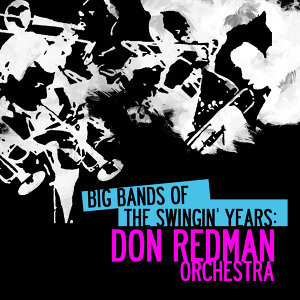 Big Bands Of The Swingin' Years: Don Redman Orchestra (Digitally Remastered)