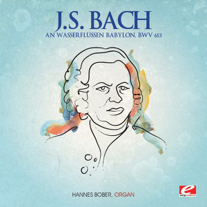 J.S. Bach: An Wasserflüssen Babylon, BWV 653 (Digitally Remastered)