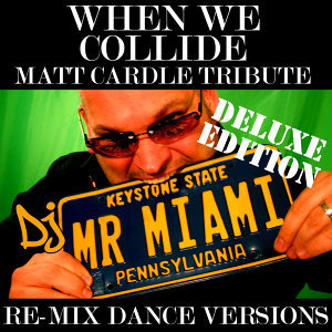 When We Collide (Matt Cardle Tribute) (Re-Mix Dance Versions)