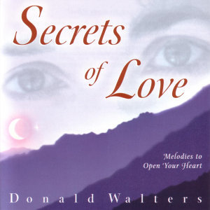 Secrets of Love - Melodies To Open Your Heart:  Composed by Donald Walters
