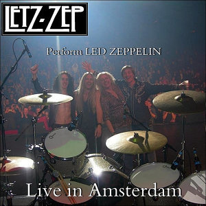 Letz Zep Perform Led Zeppelin (Live in Amsterdam)