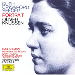 Ruth Crawford Seeger: Music for Small Orchestra; Study in Mixed Accents; Three Songs; Three Chants; String Quartet; Two Ricercari; Andante for String Orchestra; Rissolty Rossolty; Suite for Wind Quintet / Charles Seeger: John Hardy