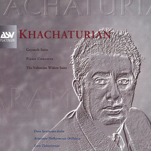 Khachaturian: Gayaneh Suite; Piano Concerto; The Valencian Widow Suite