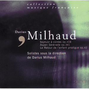 Milhaud: Le Retour de l'Enfant Prodigue, Septuor à cordes, Aspen-Serenade