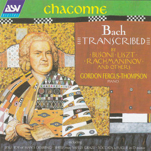 Chaconne - Bach Transcribed by Busoni, Liszt, Rachmaninov and Others