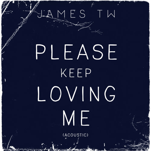 Please Keep Loving Me - Acoustic