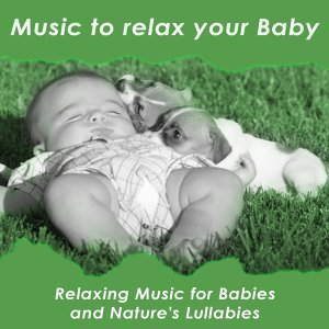 Music to Relax Your Baby - Relaxing Music for Babies and Nature's Lullabies