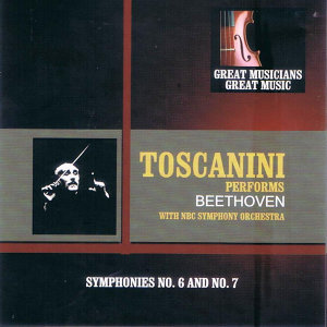 Great Musicians, Great Music: Arturo Toscanini Performs Beethoven with the NBC Symphony Orchestra