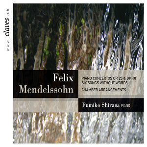 Mendelssohn: Piano Concertos Op. 25 & Op. 40 - Six Songs Without Words: Chamber Arrangements