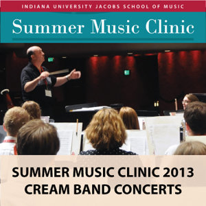 Indiana University Summer Music Clinic 2013: Cream Band Concerts