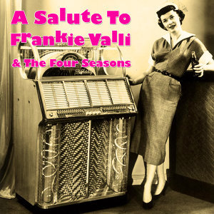 A Salute To Frankie Valli & The Four Seasons