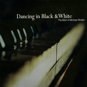 Dancing in Black & White - the Best of Michael Whalen