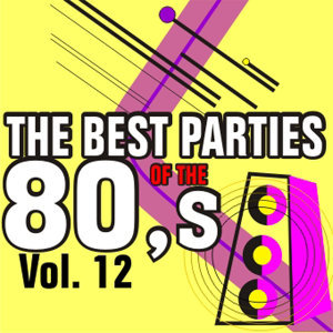 The Best Parties of the 80's Vol. 12