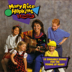 Mary Rice Hopkins & Company - 15 Singable Songs For The Young At Heart