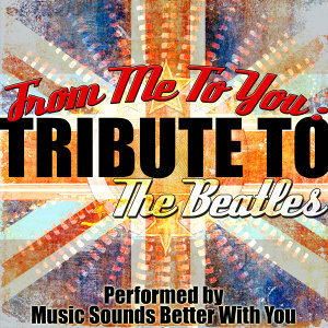 From Me to You: Tribute To The Beatles