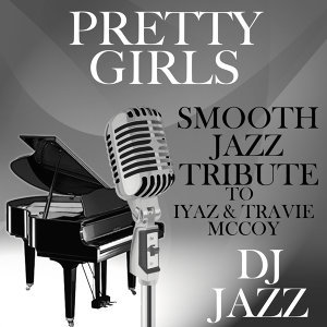 Pretty Girls (Smooth Jazz Tribute to Iyaz & Travie McCoy)