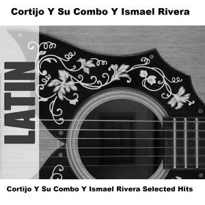 Cortijo Y Su Combo Y Ismael Rivera Selected Hits