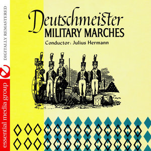 Deutschmeister Military Marches (Digitally Remastered)
