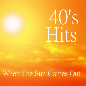 When The Sun Comes Out - 40s Hits