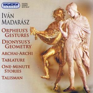Iván Madarász, Orpheus's Gestures, Dionysus's Geometry, Archai-Archi, Tablature, One-minute Stories, Talisman