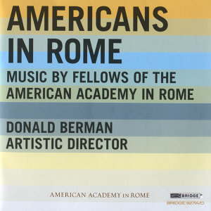 Americans In Rome: Music By Fellows of the American Academy In Rome