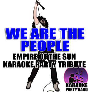 We Are The People (Empire of the Sun Karaoke Party Tribute)