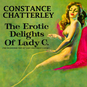 "The Erotic Delights Of Lady C. (The Uncensored Text Of ""Lady Chatterley's Lover"")"