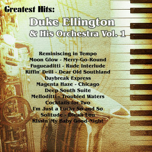Greatest Hits: Duke Ellington & His Orchestra Vol. 1
