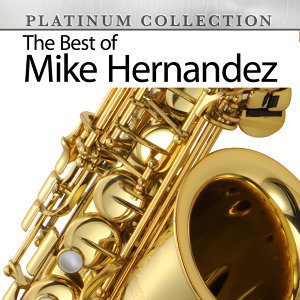 The Best Of Mike Hernandez